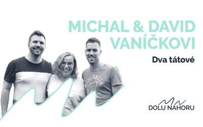 Díl #10 – Dva tátové – Michal a David Vaníčkovi
